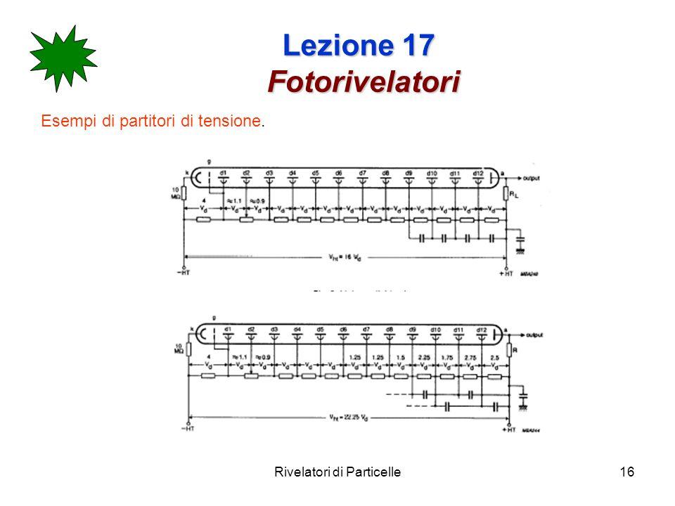 Rivelatori di Particelle16 Lezione 17 Fotorivelatori Esempi di partitori di tensione.