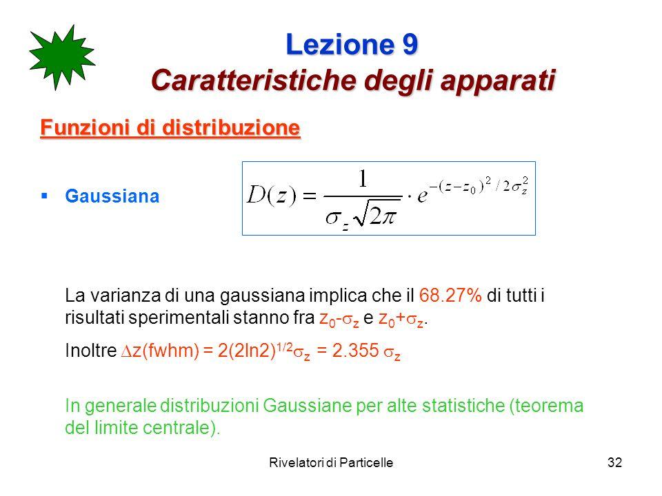 Rivelatori di Particelle32 Lezione 9 Caratteristiche degli apparati Funzioni di distribuzione Gaussiana La varianza di una gaussiana implica che il 68