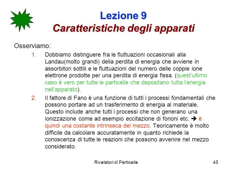 Rivelatori di Particelle43 Lezione 9 Caratteristiche degli apparati Osserviamo: 1.Dobbiamo distinguere fra le fluttuazioni occasionali alla Landau(mol