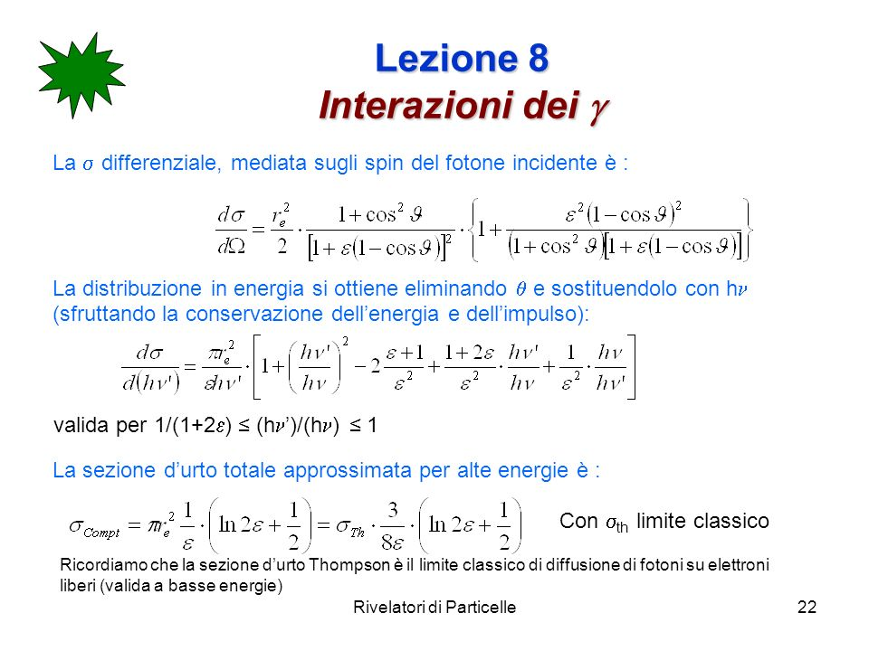 Rivelatori di Particelle22 Lezione 8 Interazioni dei Lezione 8 Interazioni dei La differenziale, mediata sugli spin del fotone incidente è : La distri