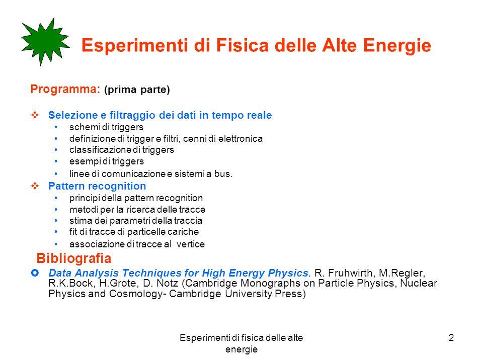 Esperimenti di fisica delle alte energie 2 Esperimenti di Fisica delle Alte Energie Programma: (prima parte) Selezione e filtraggio dei dati in tempo