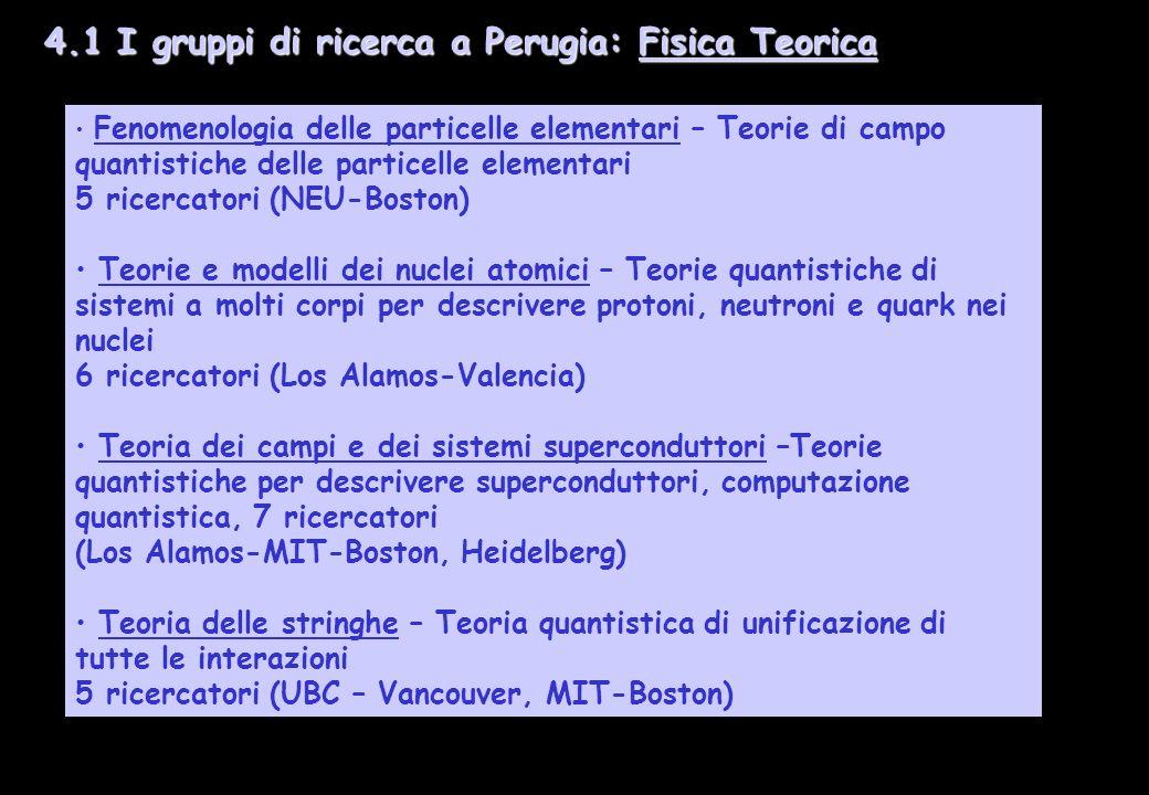 7 4.1 I gruppi di ricerca a Perugia: Fisica Teorica 4.1 I gruppi di ricerca a Perugia: Fisica Teorica Fenomenologia delle particelle elementari – Teor