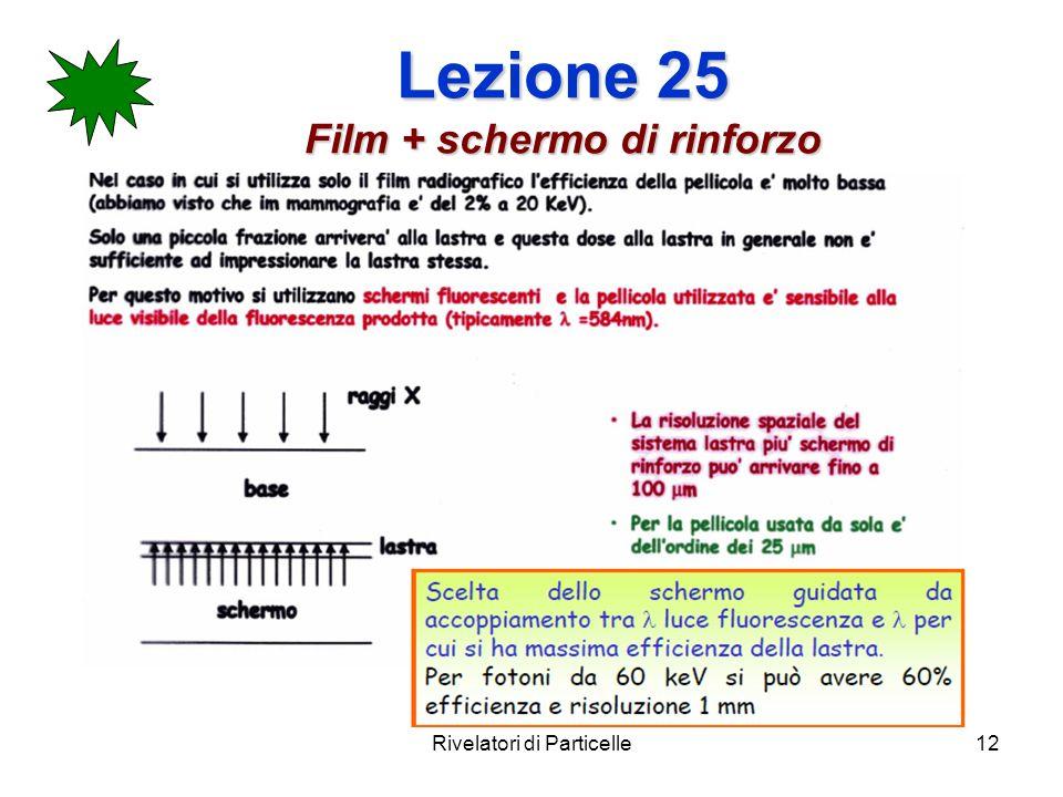 Lezione 25 Film + schermo di rinforzo Rivelatori di Particelle12