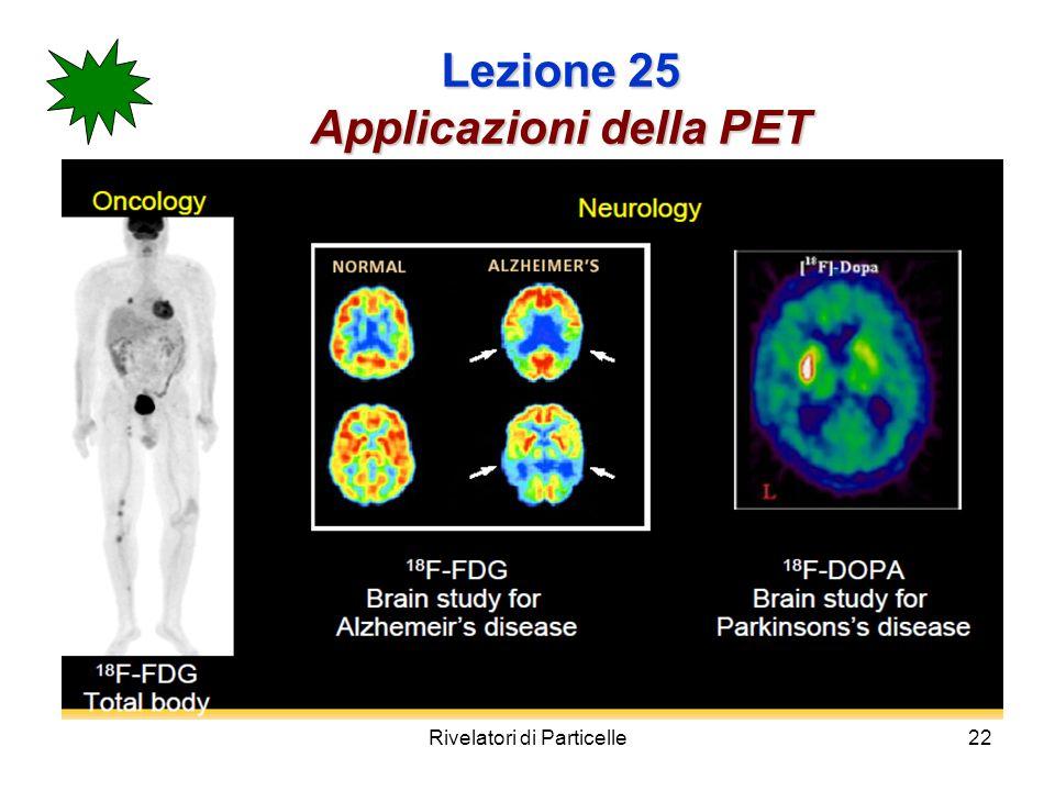 Rivelatori di Particelle22 Lezione 25 Applicazioni della PET