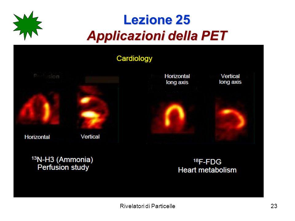 Rivelatori di Particelle23 Lezione 25 Applicazioni della PET