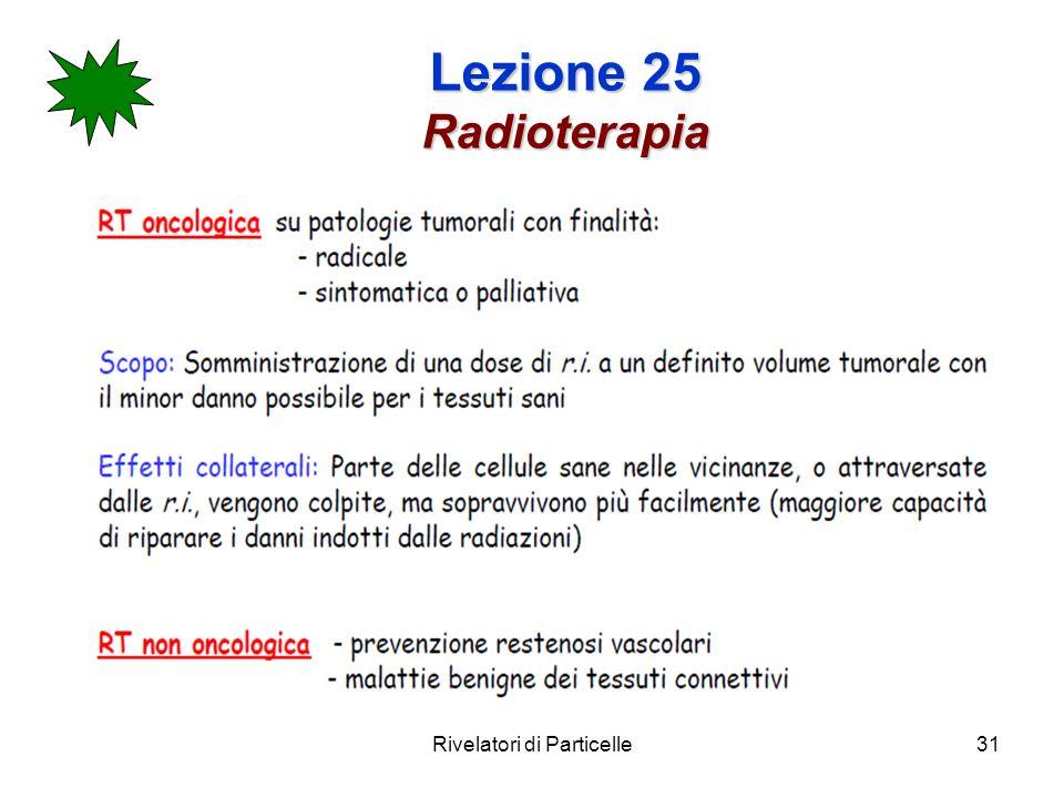 Rivelatori di Particelle31 Lezione 25 Radioterapia