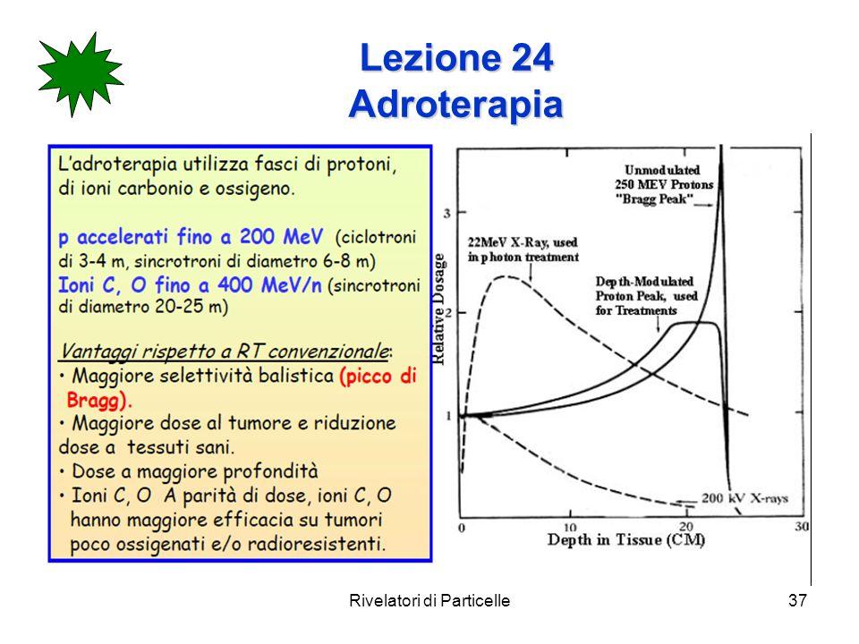 Rivelatori di Particelle37 Lezione 24 Adroterapia