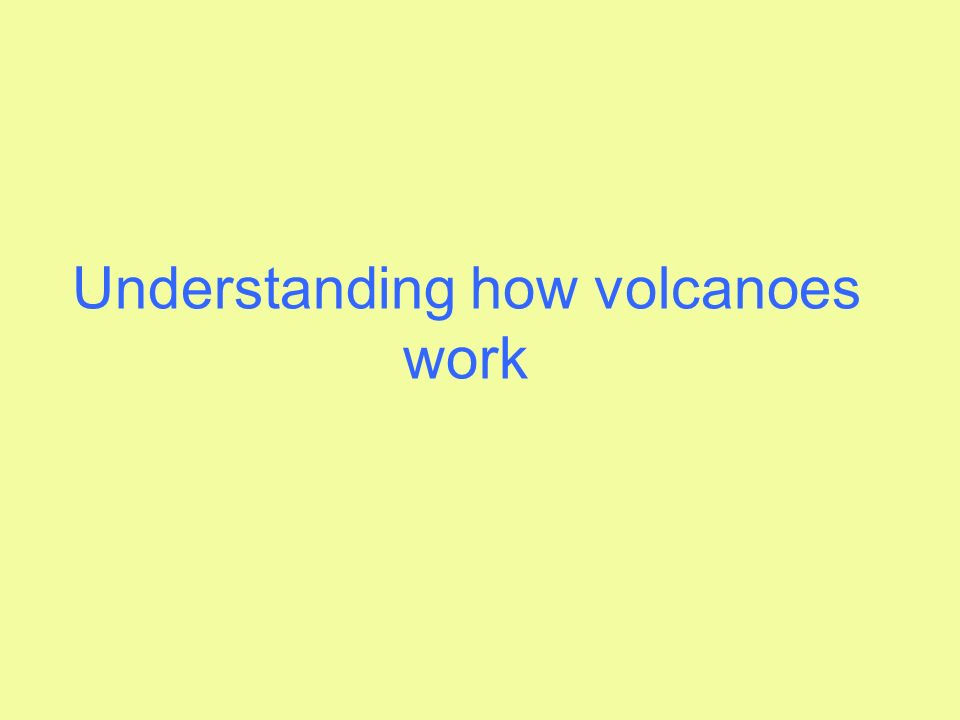 Understanding how volcanoes work
