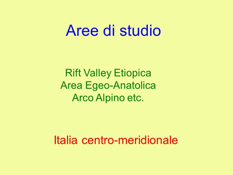 Rift Valley Etiopica Area Egeo-Anatolica Arco Alpino etc. Aree di studio Italia centro-meridionale