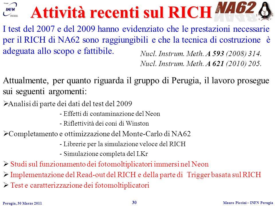 Perugia, 30 Marzo 2011 30 Mauro Piccini – INFN Perugia Attività recenti sul RICH I test del 2007 e del 2009 hanno evidenziato che le prestazioni necessarie per il RICH di NA62 sono raggiungibili e che la tecnica di costruzione è adeguata allo scopo e fattibile.