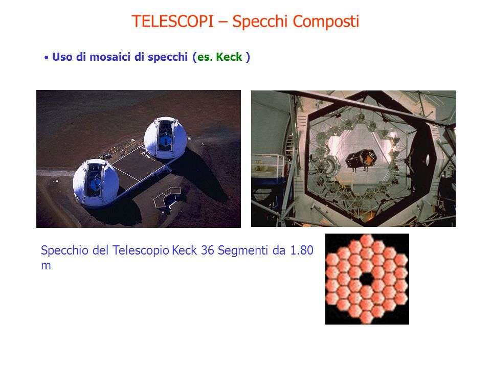 TELESCOPI – Specchi Composti Uso di mosaici di specchi (es. Keck ) Specchio del Telescopio Keck 36 Segmenti da 1.80 m