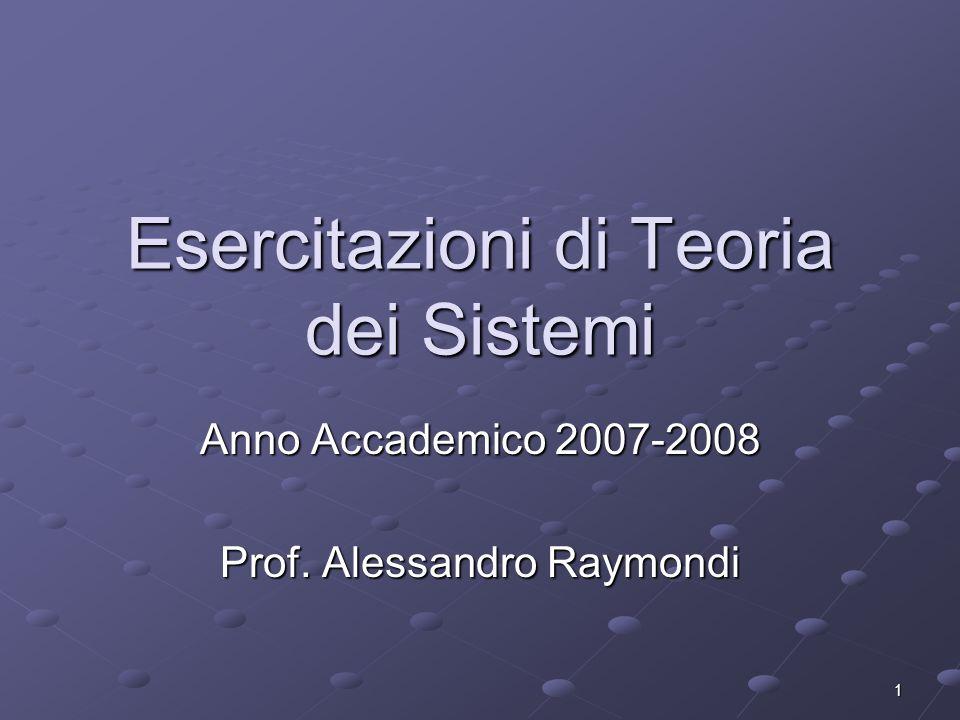 1 Esercitazioni di Teoria dei Sistemi Anno Accademico 2007-2008 Prof. Alessandro Raymondi