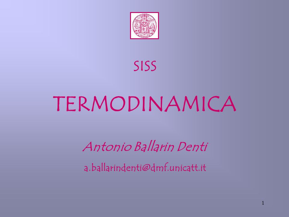 1 SISS TERMODINAMICA Antonio Ballarin Denti a.ballarindenti@dmf.unicatt.it