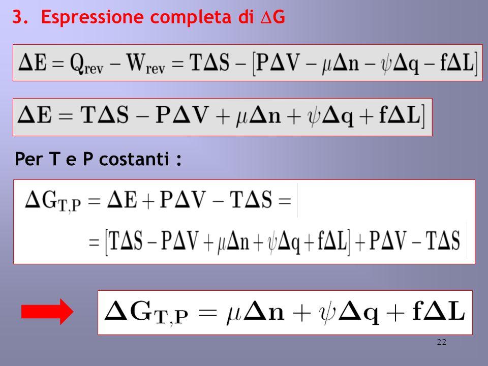 22 3. Espressione completa di G Per T e P costanti :