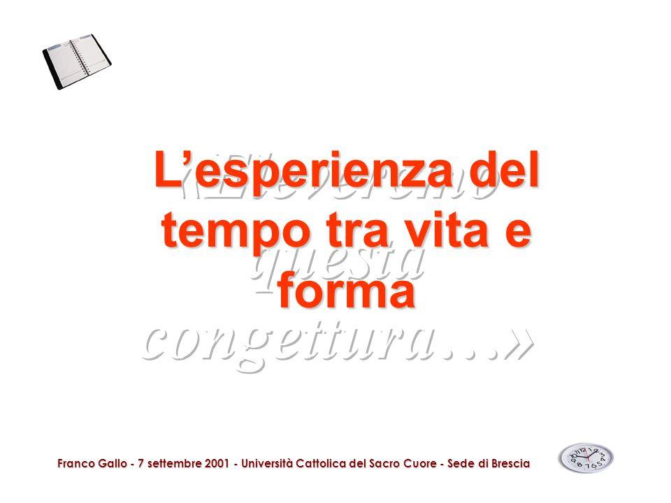 Franco Gallo - 7 settembre 2001 - Università Cattolica del Sacro Cuore - Sede di Brescia L aspetto filosofico della nozione di tempo...
