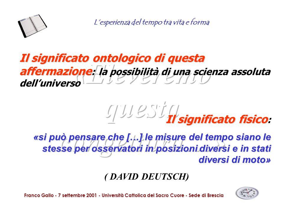Lesperienza del tempo tra vita e forma Franco Gallo - 7 settembre 2001 - Università Cattolica del Sacro Cuore - Sede di Brescia Il significato ontolog