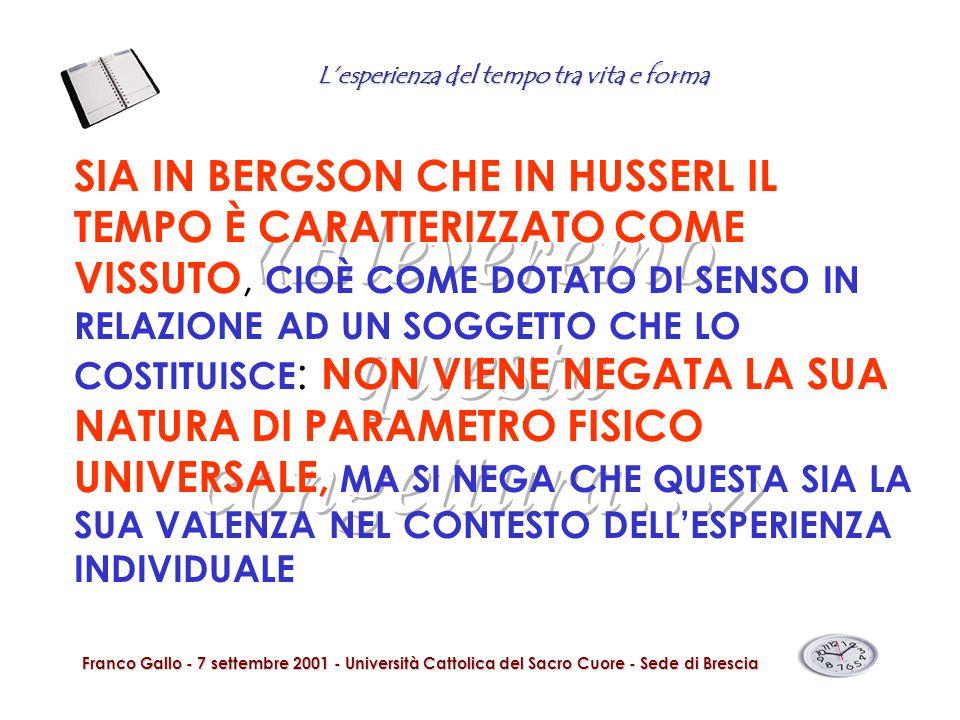 Lesperienza del tempo tra vita e forma Franco Gallo - 7 settembre 2001 - Università Cattolica del Sacro Cuore - Sede di Brescia SIA IN BERGSON CHE IN