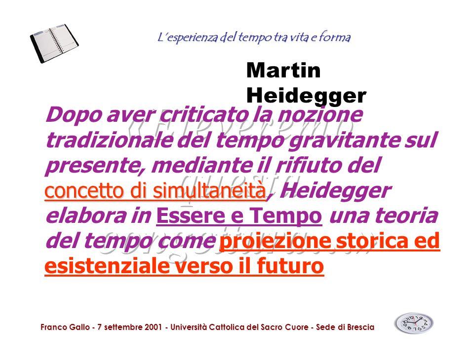 Lesperienza del tempo tra vita e forma Franco Gallo - 7 settembre 2001 - Università Cattolica del Sacro Cuore - Sede di Brescia Martin Heidegger conce