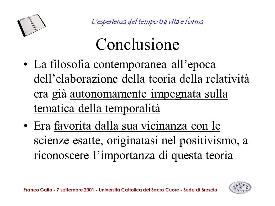 Conclusione La filosofia contemporanea allepoca dellelaborazione della teoria della relatività era già autonomamente impegnata sulla tematica della te