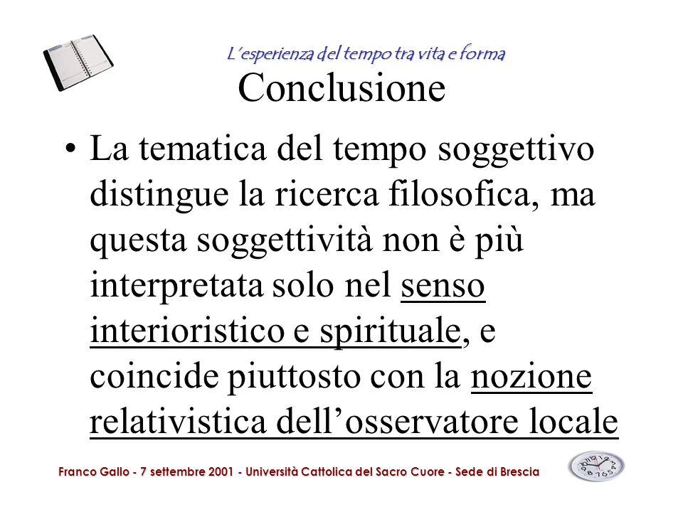 Conclusione La tematica del tempo soggettivo distingue la ricerca filosofica, ma questa soggettività non è più interpretata solo nel senso interiorist