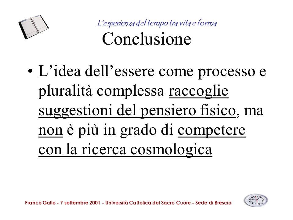 Conclusione Lidea dellessere come processo e pluralità complessa raccoglie suggestioni del pensiero fisico, ma non è più in grado di competere con la