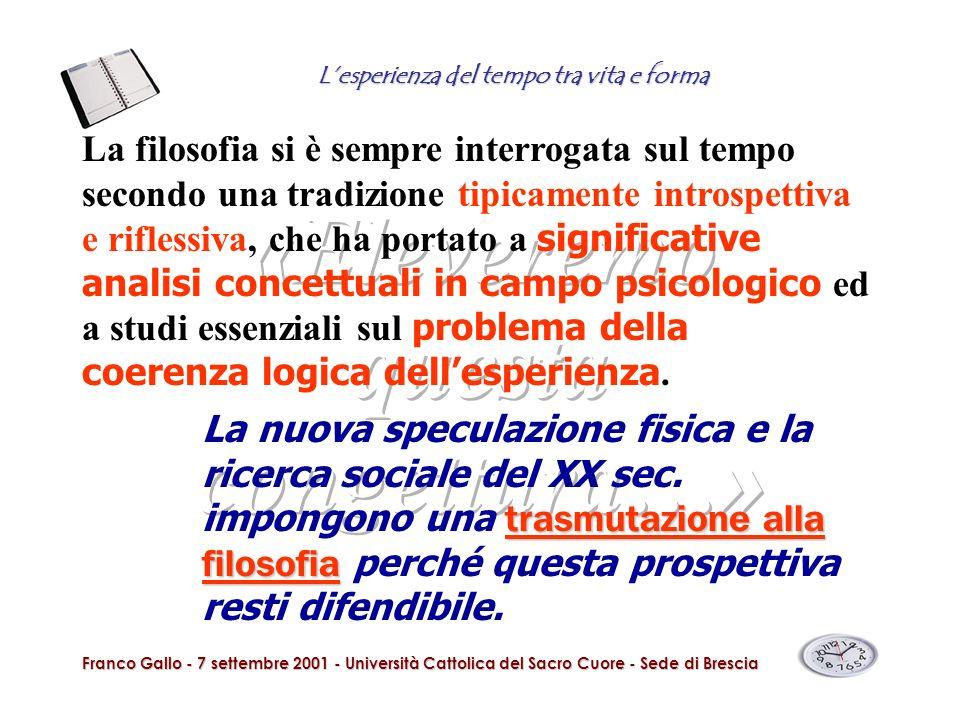 Lesperienza del tempo tra vita e forma Franco Gallo - 7 settembre 2001 - Università Cattolica del Sacro Cuore - Sede di Brescia La filosofia si è semp