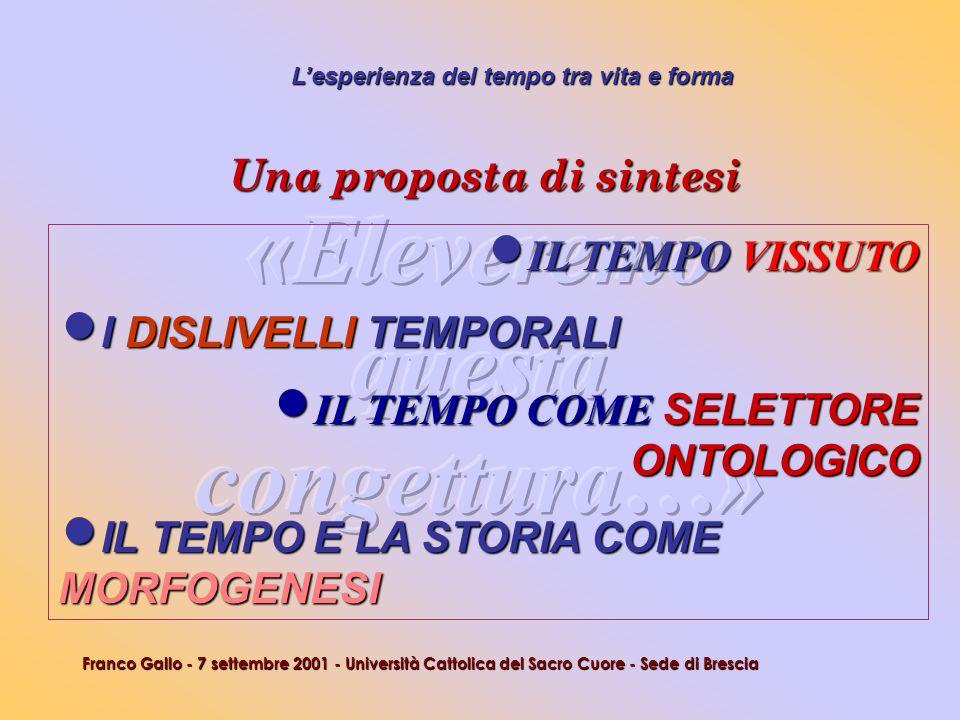Lesperienza del tempo tra vita e forma Franco Gallo - 7 settembre 2001 - Università Cattolica del Sacro Cuore - Sede di Brescia Una proposta di sintes
