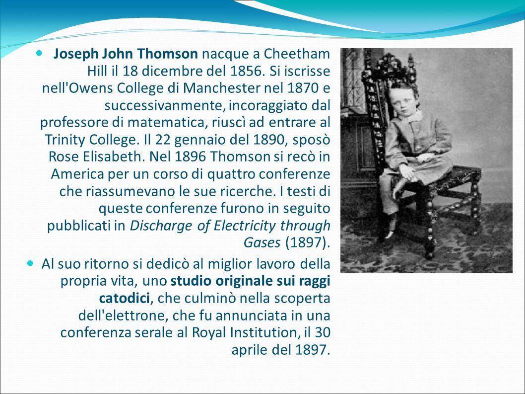 Joseph John Thomson nacque a Cheetham Hill il 18 dicembre del 1856. Si iscrisse nell'Owens College di Manchester nel 1870 e successivanmente, incoragg