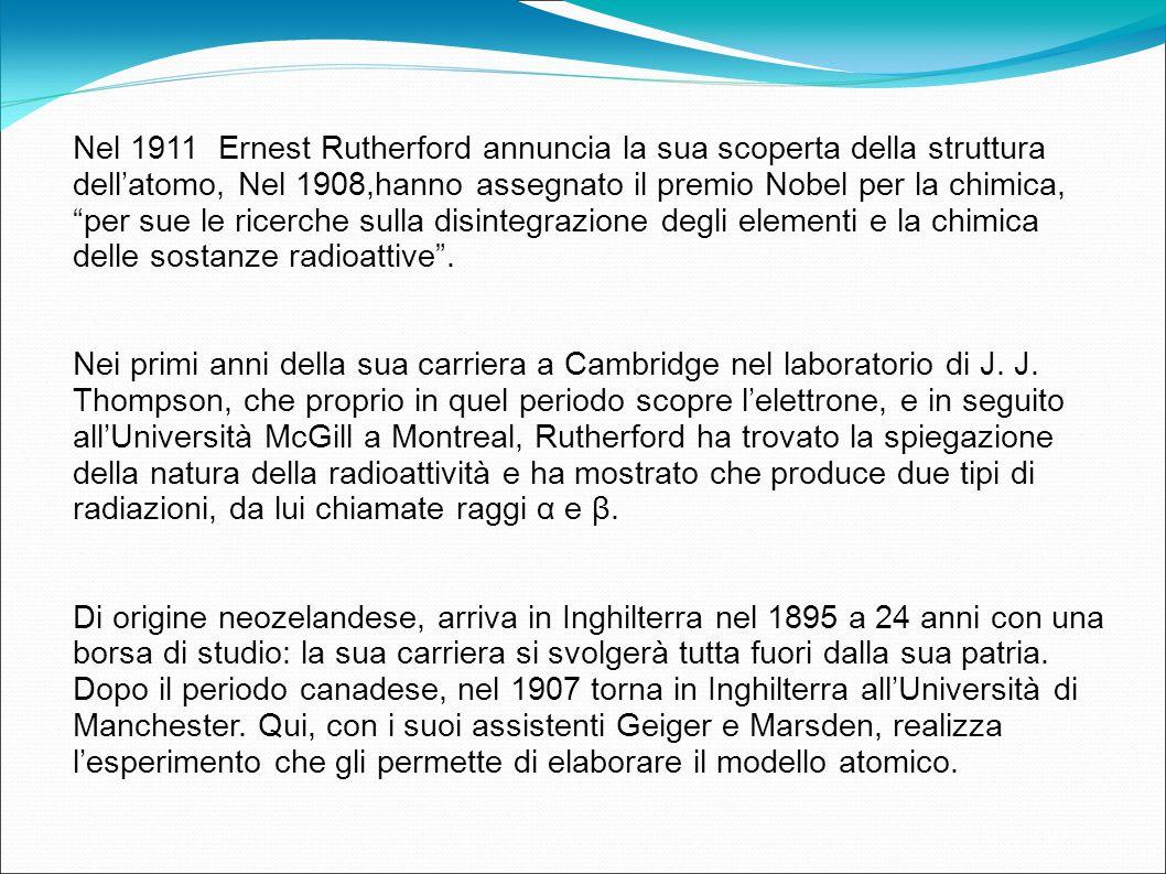 Nel 1911 Ernest Rutherford annuncia la sua scoperta della struttura dellatomo, Nel 1908,hanno assegnato il premio Nobel per la chimica, per sue le ric