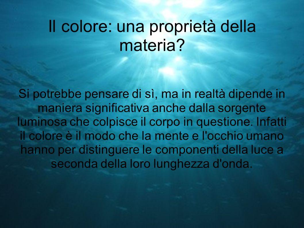 Il colore: una proprietà della materia? Si potrebbe pensare di sì, ma in realtà dipende in maniera significativa anche dalla sorgente luminosa che col