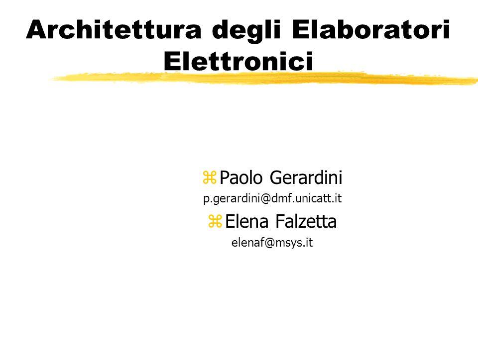 Architettura degli Elaboratori Elettronici zPaolo Gerardini p.gerardini@dmf.unicatt.it zElena Falzetta elenaf@msys.it