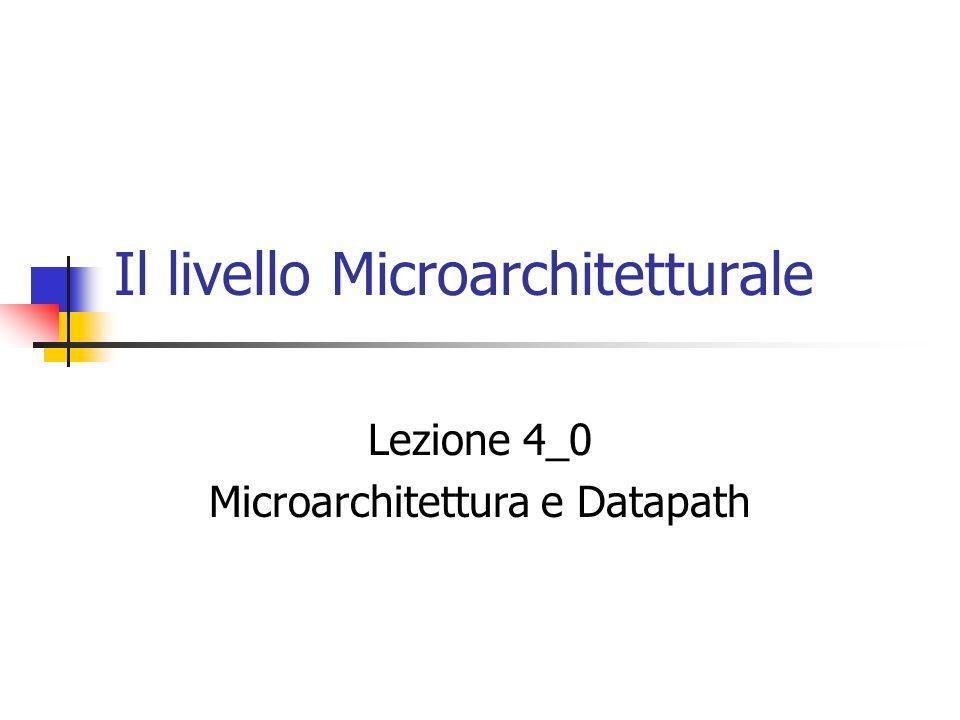 Il livello Microarchitetturale Lezione 4_0 Microarchitettura e Datapath