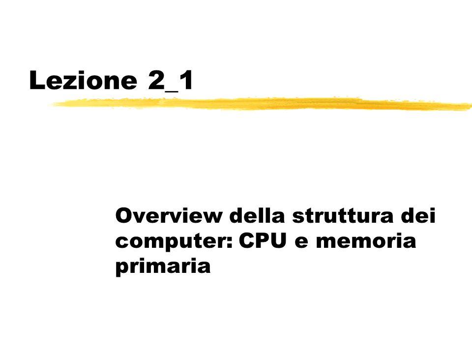 Lezione 2_1 Overview della struttura dei computer: CPU e memoria primaria