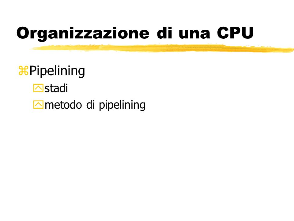 Organizzazione di una CPU zPipelining ystadi ymetodo di pipelining