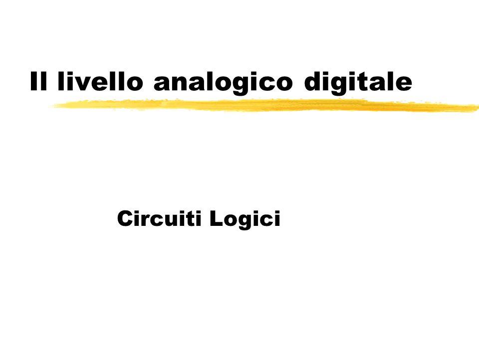 Il livello analogico digitale Circuiti Logici