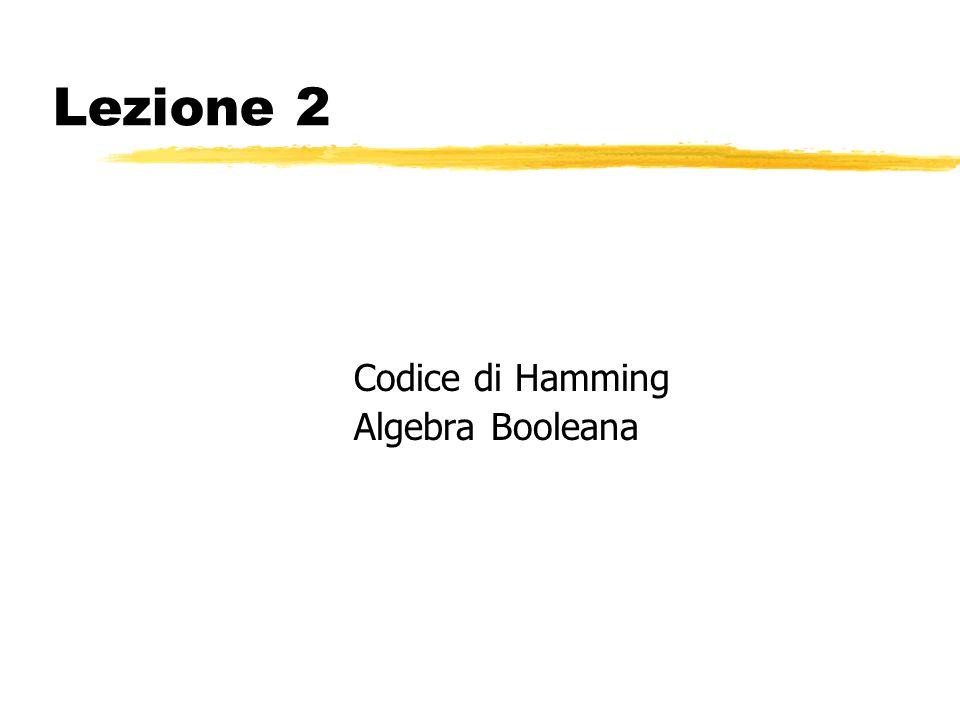 Lezione 2 Codice di Hamming Algebra Booleana