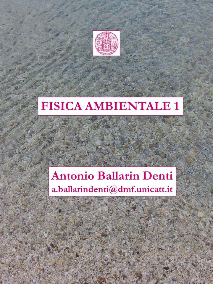 FISICA AMBIENTALE 1 Antonio Ballarin Denti a.ballarindenti@dmf.unicatt.it