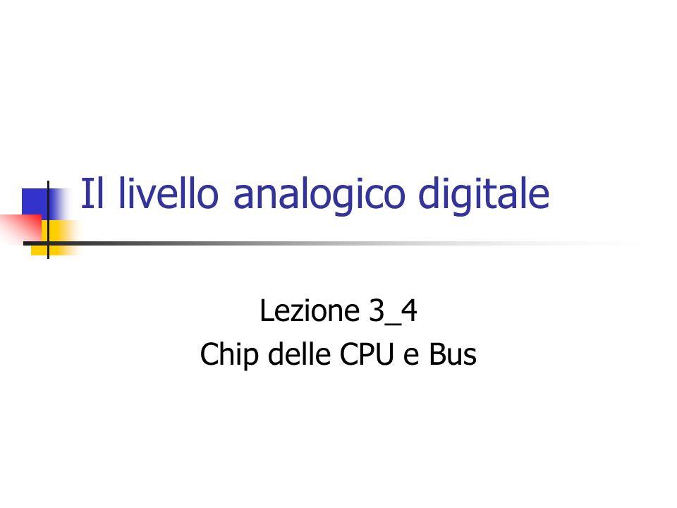 Il livello analogico digitale Lezione 3_4 Chip delle CPU e Bus