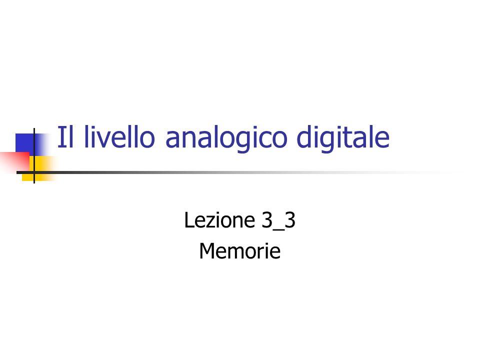 Il livello analogico digitale Lezione 3_3 Memorie