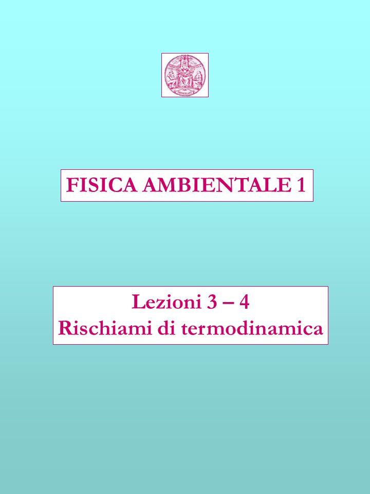 FISICA AMBIENTALE 1 Lezioni 3 – 4 Rischiami di termodinamica