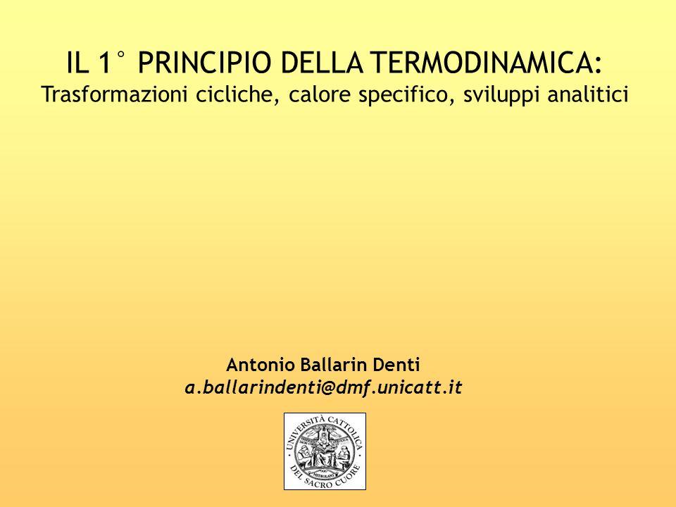 IL 1° PRINCIPIO DELLA TERMODINAMICA: Trasformazioni cicliche, calore specifico, sviluppi analitici Antonio Ballarin Denti a.ballarindenti@dmf.unicatt.