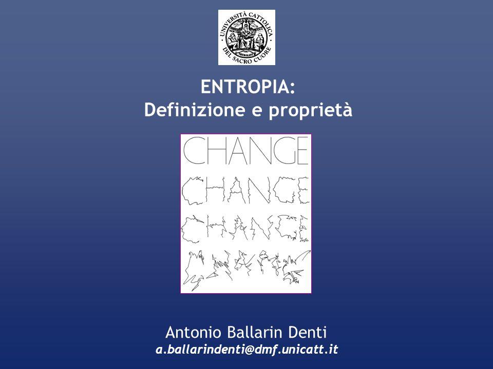 ENTROPIA: Definizione e proprietà Antonio Ballarin Denti a.ballarindenti@dmf.unicatt.it