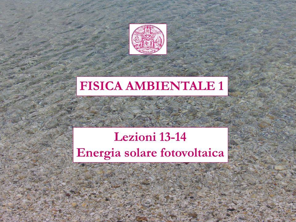 FISICA AMBIENTALE 1 Lezioni 13-14 Energia solare fotovoltaica