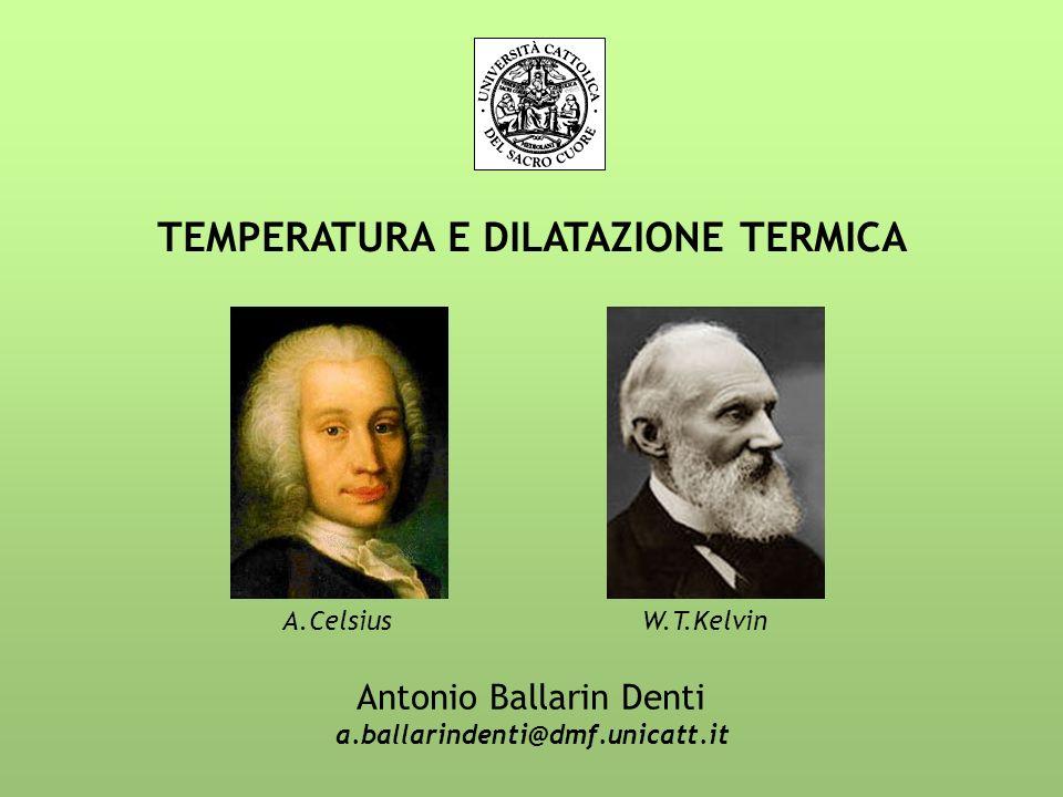 TEMPERATURA E DILATAZIONE TERMICA Antonio Ballarin Denti a.ballarindenti@dmf.unicatt.it W.T.KelvinA.Celsius