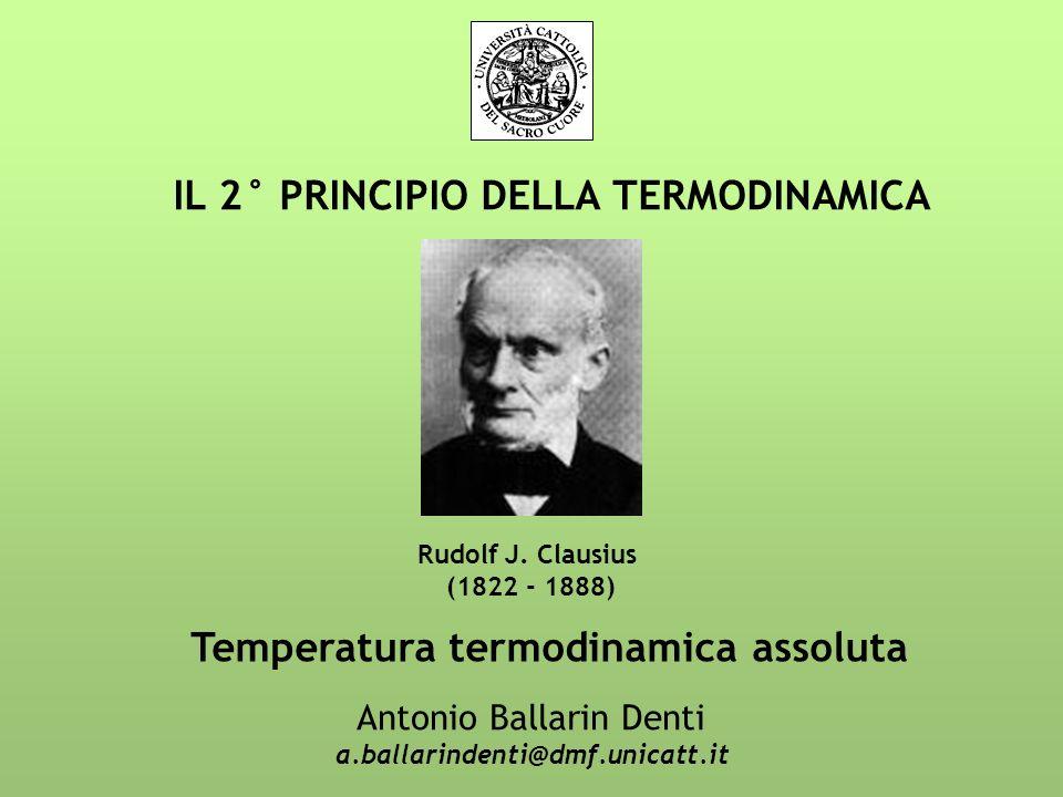 IL 2° PRINCIPIO DELLA TERMODINAMICA Antonio Ballarin Denti a.ballarindenti@dmf.unicatt.it Rudolf J.
