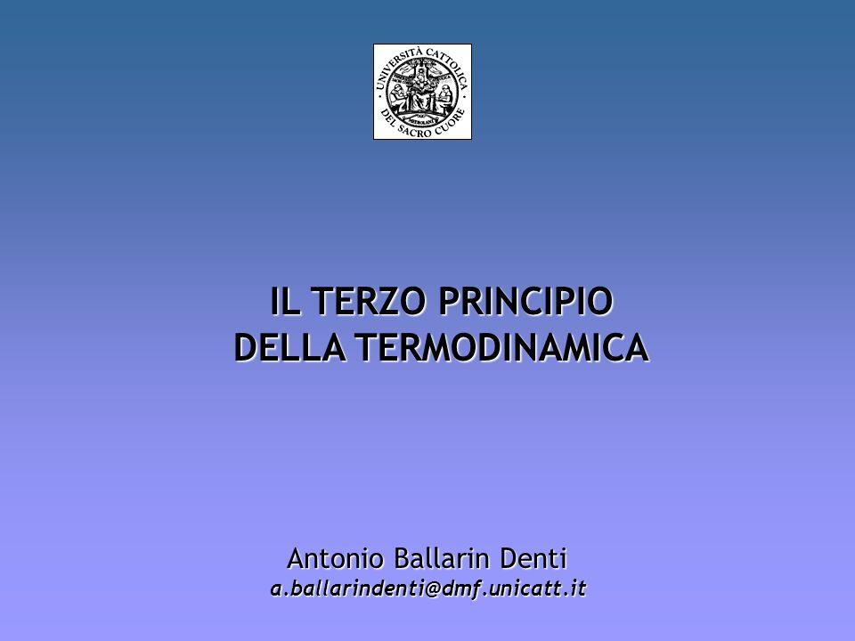 IL 3° PRINCIPIO DELLA TERMODINAMICA Il principio di Nernst Lentropia di ogni sistema termodinamico allo zero assoluto, qualunque sia il suo stato, è nulla Per la def.