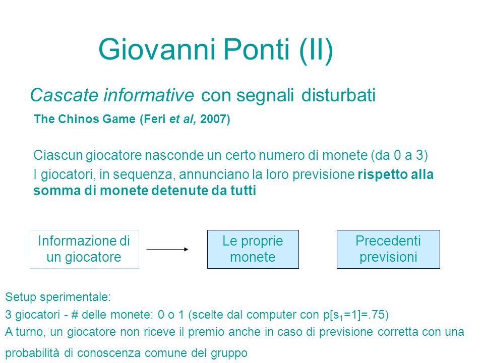 The Chinos Game (Feri et al, 2007) Ciascun giocatore nasconde un certo numero di monete (da 0 a 3) I giocatori, in sequenza, annunciano la loro previs