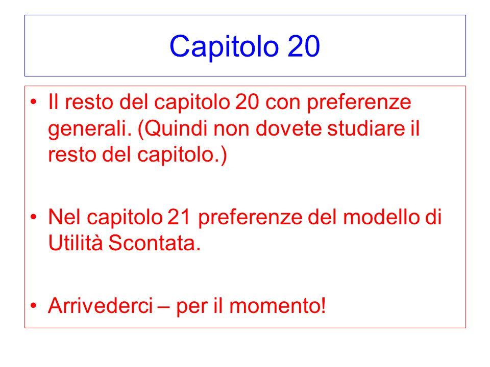 Capitolo 20 Il resto del capitolo 20 con preferenze generali. (Quindi non dovete studiare il resto del capitolo.) Nel capitolo 21 preferenze del model