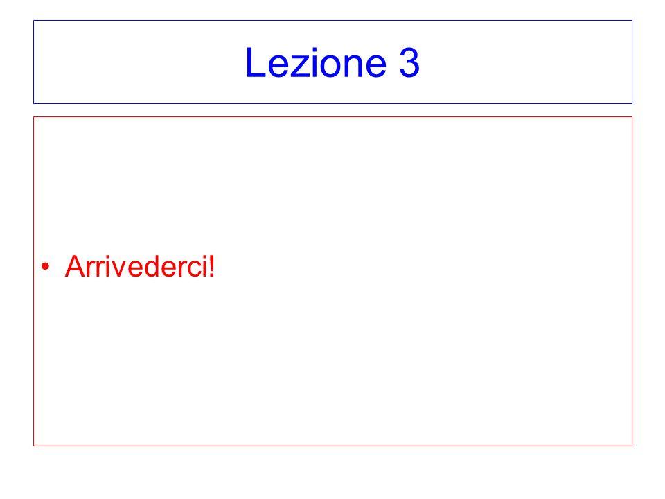 Lezione 3 Arrivederci!