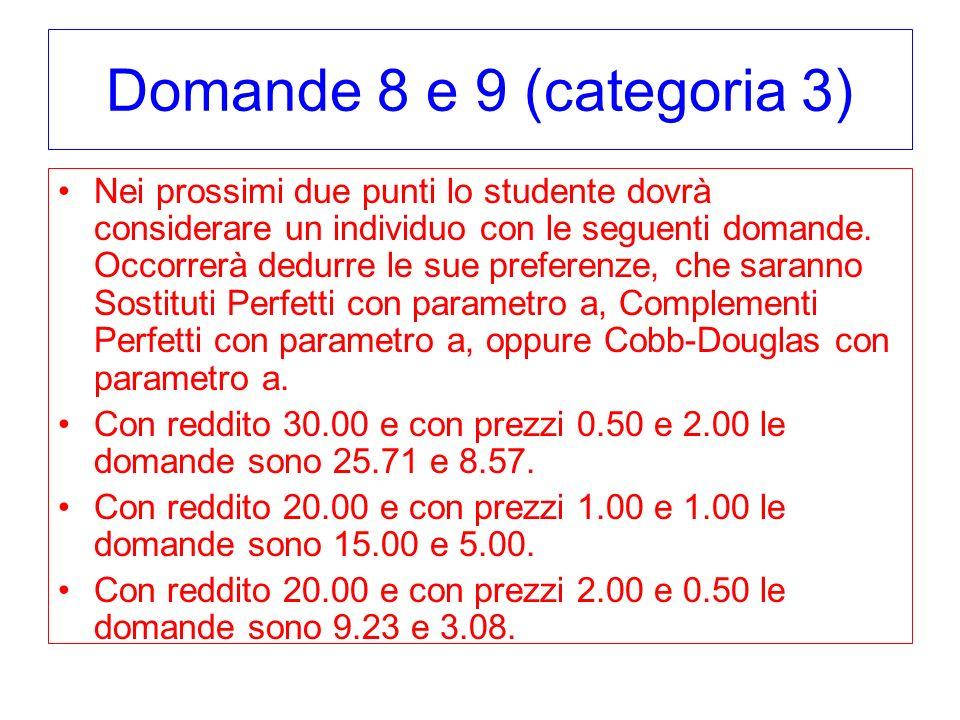 Domande 8 e 9 (categoria 3) Nei prossimi due punti lo studente dovrà considerare un individuo con le seguenti domande. Occorrerà dedurre le sue prefer